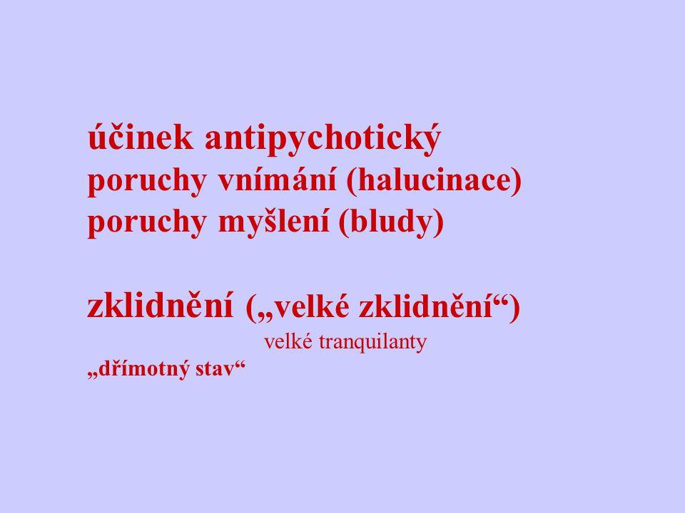 """účinek antipychotický poruchy vnímání (halucinace) poruchy myšlení (bludy) zklidnění (""""velké zklidnění"""") velké tranquilanty """"dřímotný stav"""""""
