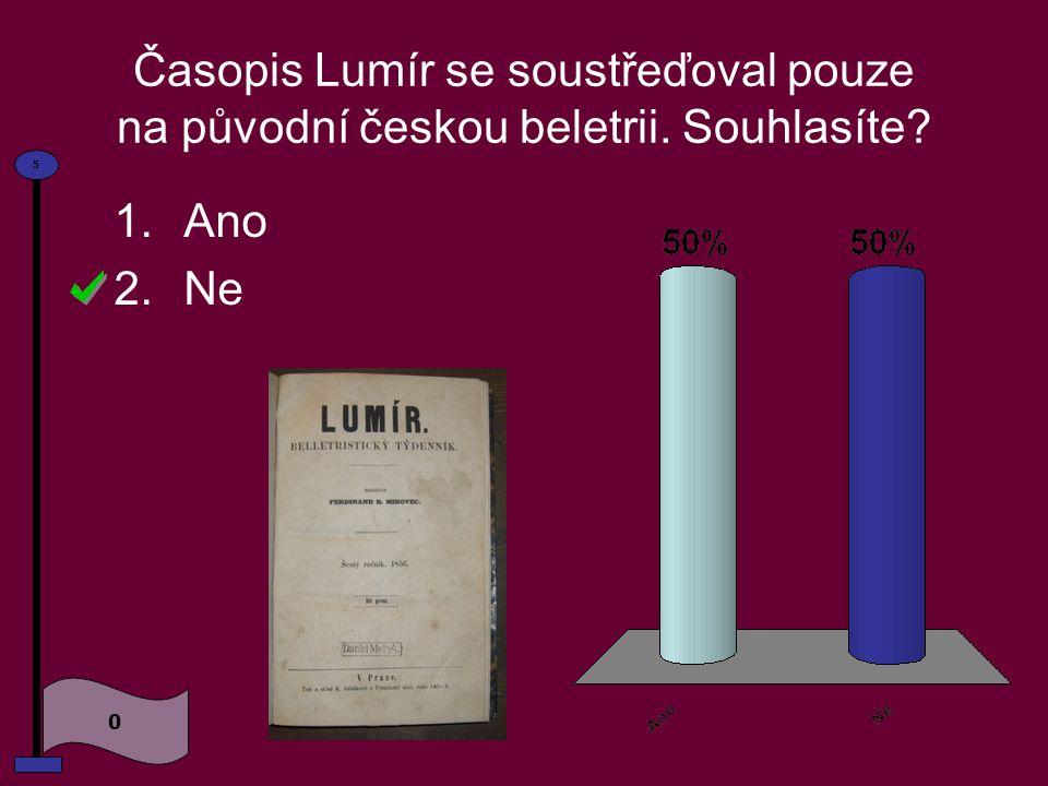Časopis Lumír se soustřeďoval pouze na původní českou beletrii. Souhlasíte? 1.Ano 2.Ne 0 5