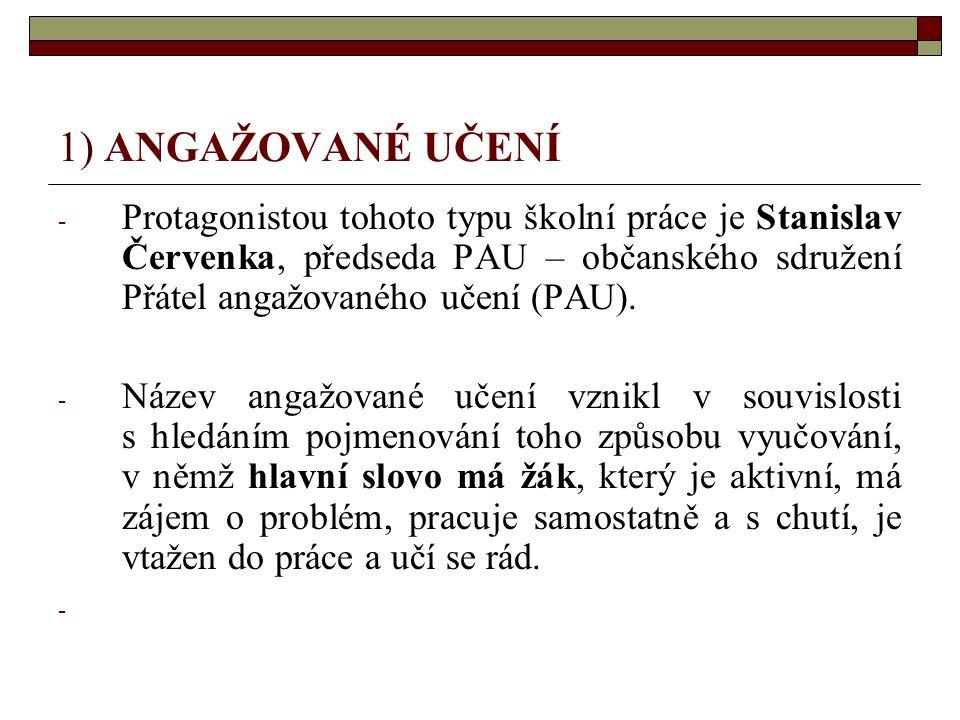 1) ANGAŽOVANÉ UČENÍ - Protagonistou tohoto typu školní práce je Stanislav Červenka, předseda PAU – občanského sdružení Přátel angažovaného učení (PAU)