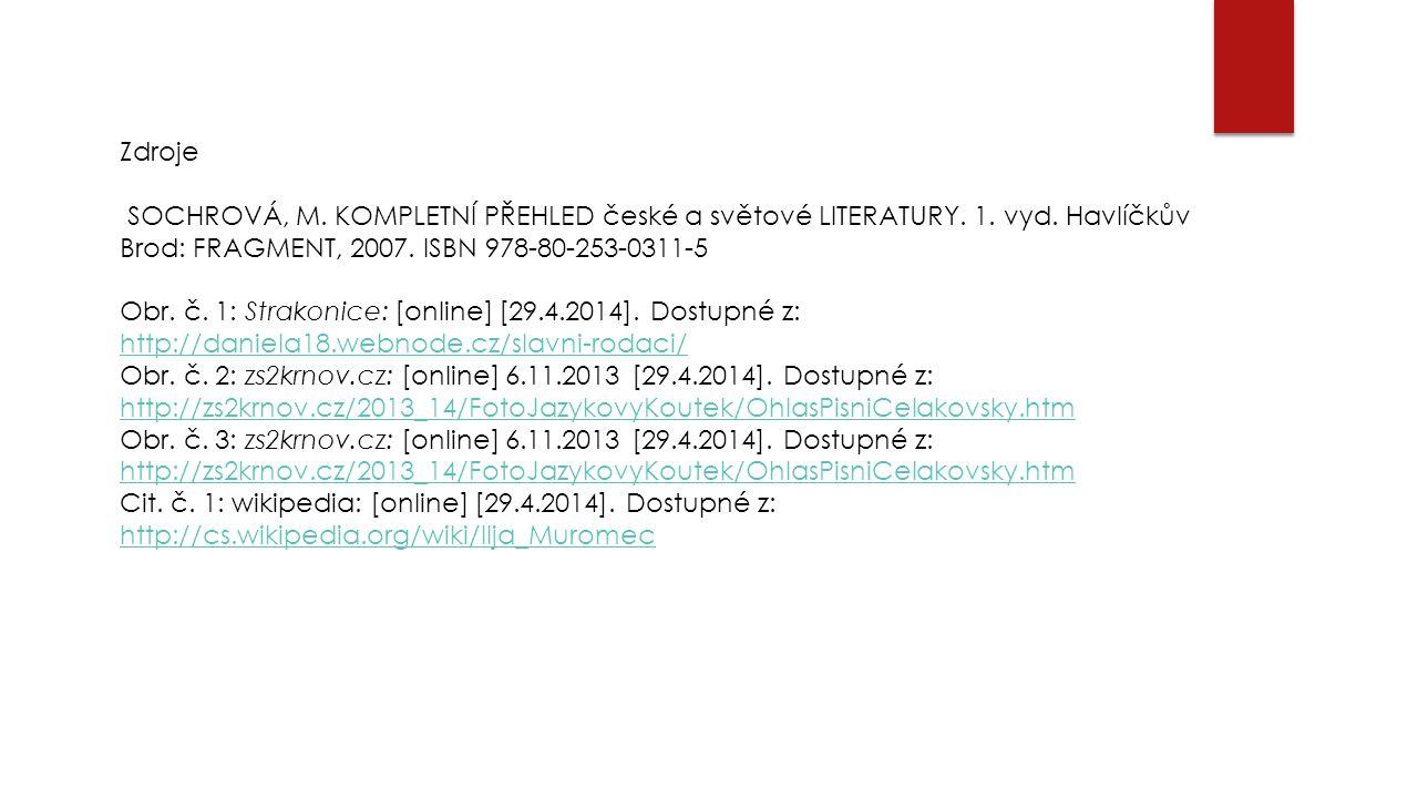 Zdroje SOCHROVÁ, M. KOMPLETNÍ PŘEHLED české a světové LITERATURY. 1. vyd. Havlíčkův Brod: FRAGMENT, 2007. ISBN 978-80-253-0311-5 Obr. č. 1: Strakonice