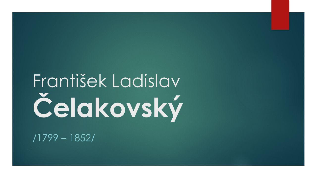 František Ladislav Čelakovský /1799 – 1852/