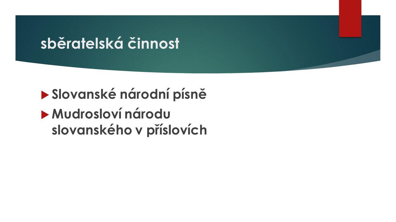 sběratelská činnost  Slovanské národní písně  Mudrosloví národu slovanského v příslovích