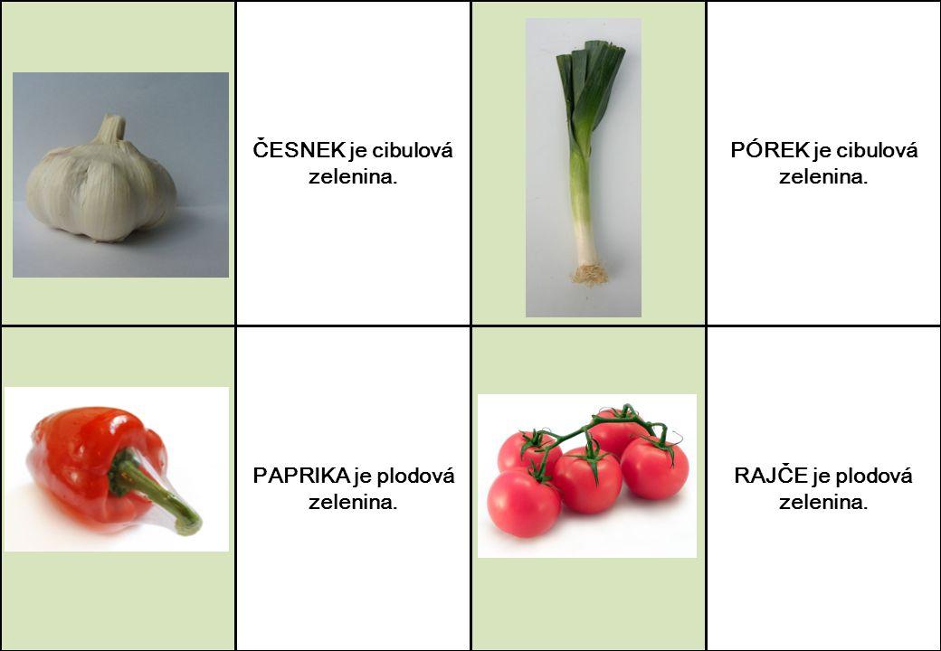 ČESNEK je cibulová zelenina. PAPRIKA je plodová zelenina. PÓREK je cibulová zelenina. RAJČE je plodová zelenina.