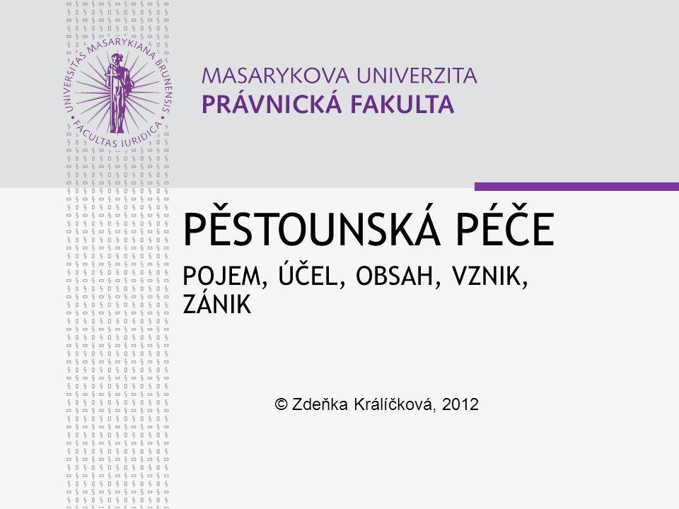 PĚSTOUNSKÁ PÉČE POJEM, ÚČEL, OBSAH, VZNIK, ZÁNIK © Zdeňka Králíčková, 2012