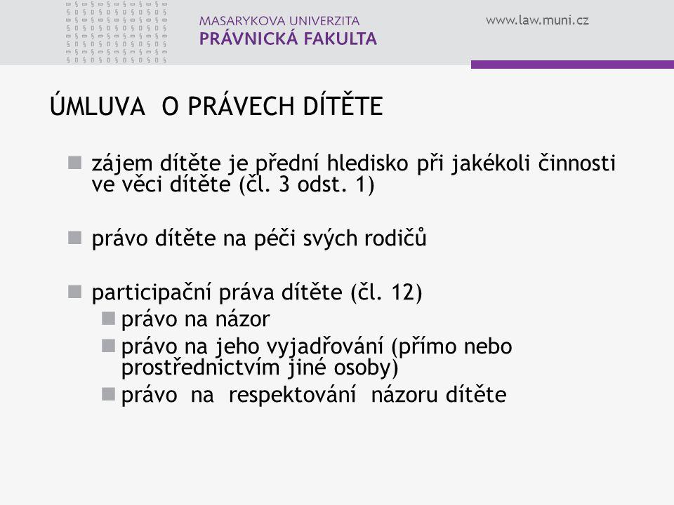 www.law.muni.cz ÚMLUVA O PRÁVECH DÍTĚTE zájem dítěte je přední hledisko při jakékoli činnosti ve věci dítěte (čl. 3 odst. 1) právo dítěte na péči svýc