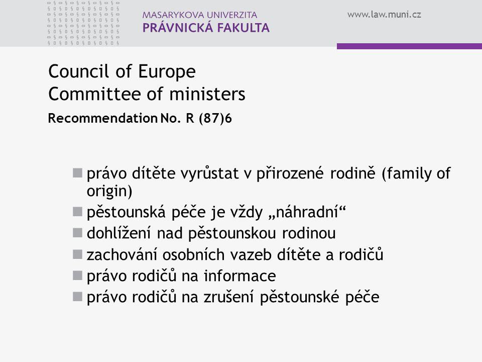 www.law.muni.cz Council of Europe Committee of ministers Recommendation No. R (87)6 právo dítěte vyrůstat v přirozené rodině (family of origin) pěstou