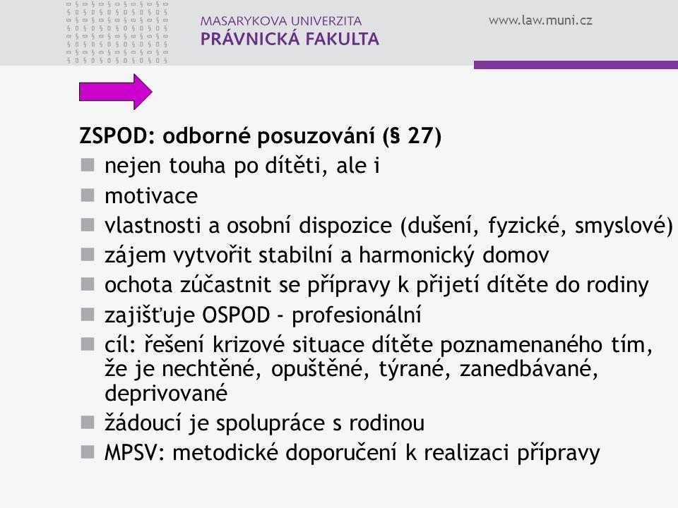www.law.muni.cz ZSPOD: odborné posuzování (§ 27) nejen touha po dítěti, ale i motivace vlastnosti a osobní dispozice (dušení, fyzické, smyslové) zájem