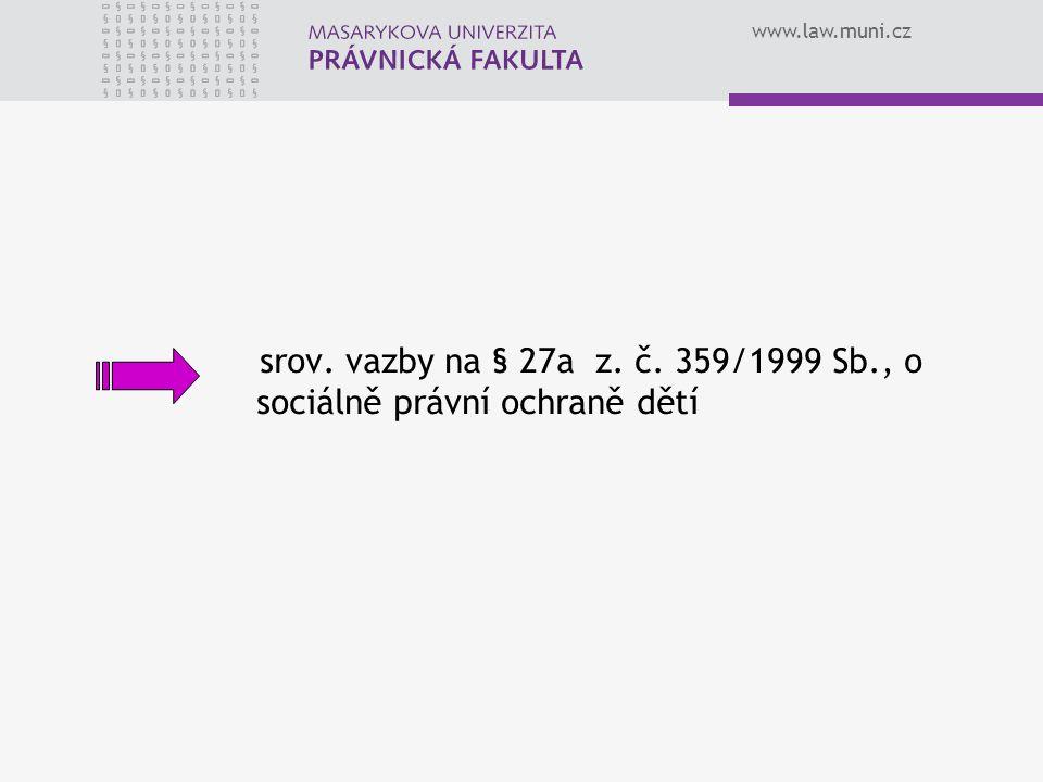www.law.muni.cz srov. vazby na § 27a z. č. 359/1999 Sb., o sociálně právní ochraně dětí
