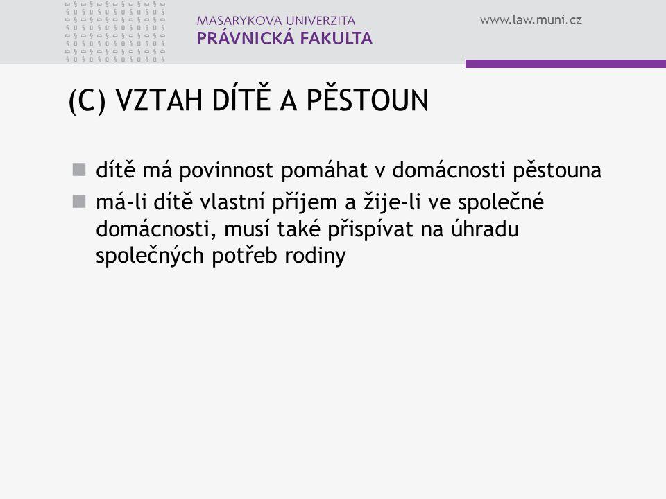 www.law.muni.cz (C) VZTAH DÍTĚ A PĚSTOUN dítě má povinnost pomáhat v domácnosti pěstouna má-li dítě vlastní příjem a žije-li ve společné domácnosti, musí také přispívat na úhradu společných potřeb rodiny