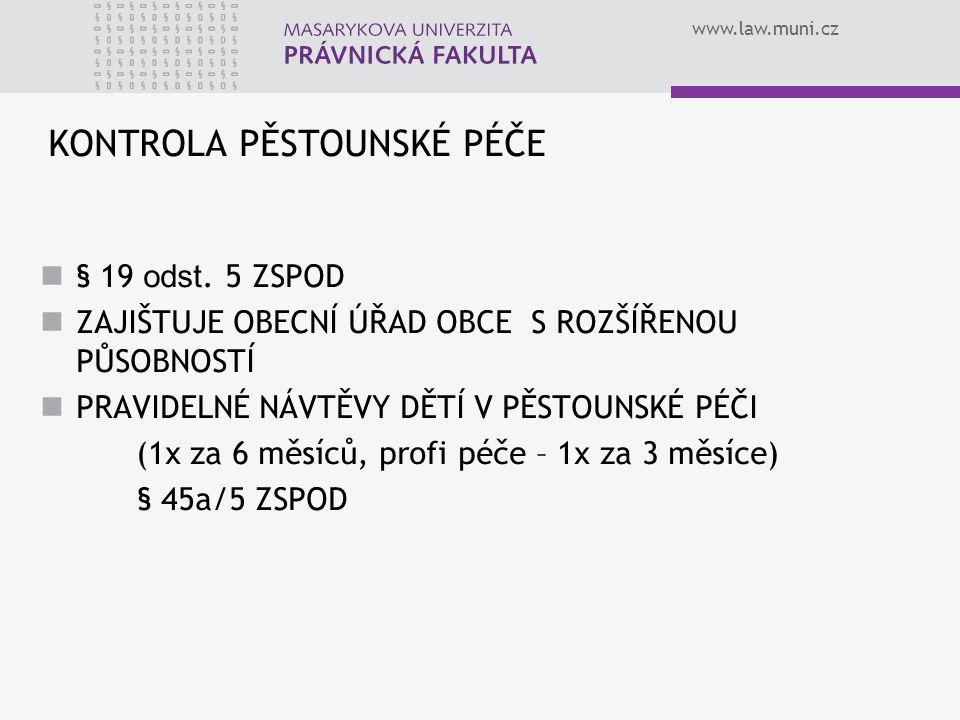www.law.muni.cz KONTROLA PĚSTOUNSKÉ PÉČE § 19 odst. 5 ZSPOD ZAJIŠTUJE OBECNÍ ÚŘAD OBCE S ROZŠÍŘENOU PŮSOBNOSTÍ PRAVIDELNÉ NÁVTĚVY DĚTÍ V PĚSTOUNSKÉ PÉ