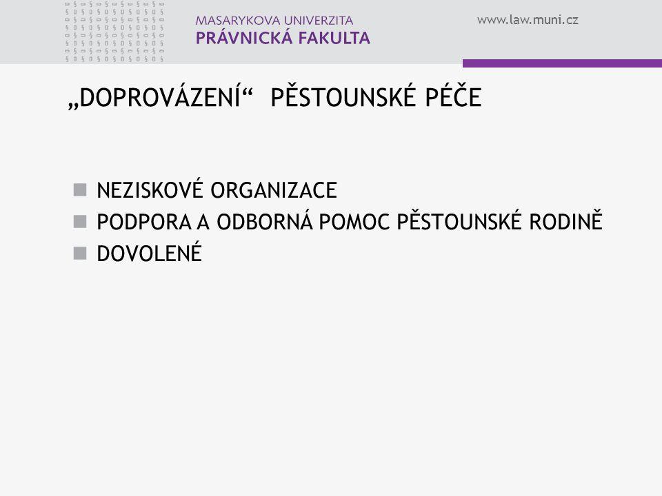 """www.law.muni.cz """"DOPROVÁZENÍ PĚSTOUNSKÉ PÉČE NEZISKOVÉ ORGANIZACE PODPORA A ODBORNÁ POMOC PĚSTOUNSKÉ RODINĚ DOVOLENÉ"""