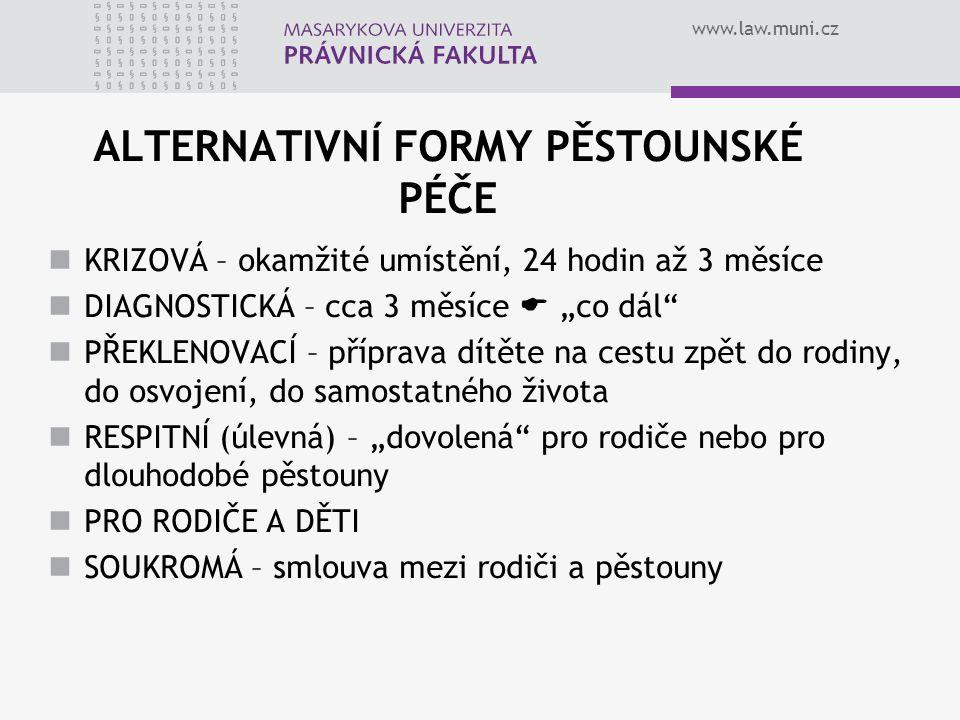 """www.law.muni.cz ALTERNATIVNÍ FORMY PĚSTOUNSKÉ PÉČE KRIZOVÁ – okamžité umístění, 24 hodin až 3 měsíce DIAGNOSTICKÁ – cca 3 měsíce  """"co dál"""" PŘEKLENOVA"""