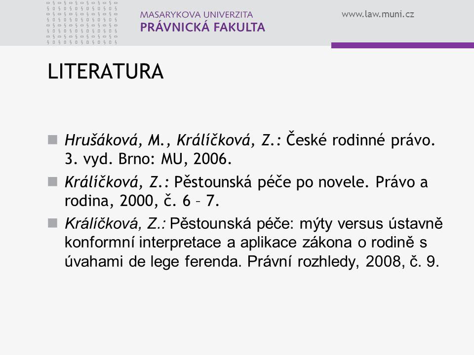 www.law.muni.cz LITERATURA Hrušáková, M., Králíčková, Z.: České rodinné právo. 3. vyd. Brno: MU, 2006. Králíčková, Z.: Pěstounská péče po novele. Práv