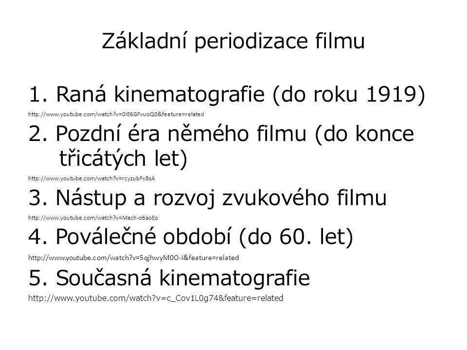 Základní periodizace filmu 1. Raná kinematografie (do roku 1919) http://www.youtube.com/watch?v=0IE6GFvuoQ0&feature=related 2. Pozdní éra němého filmu