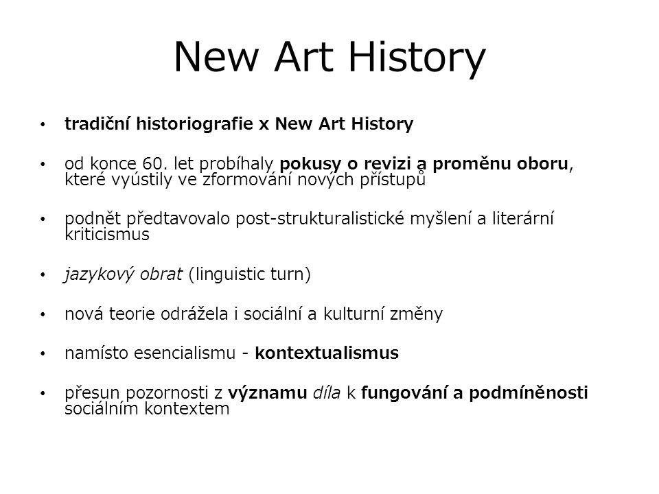 New Art History tradiční historiografie x New Art History od konce 60. let probíhaly pokusy o revizi a proměnu oboru, které vyústily ve zformování nov