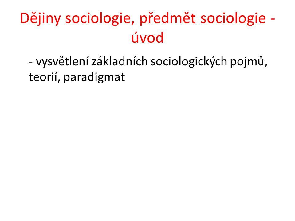 Dějiny sociologie, předmět sociologie - úvod - vysvětlení základních sociologických pojmů, teorií, paradigmat