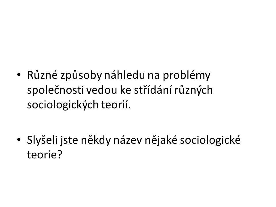 Sociologické teorie  Teorie společenského konsensu - (dohoda,souhlas) -aby společnost mohla existovat.