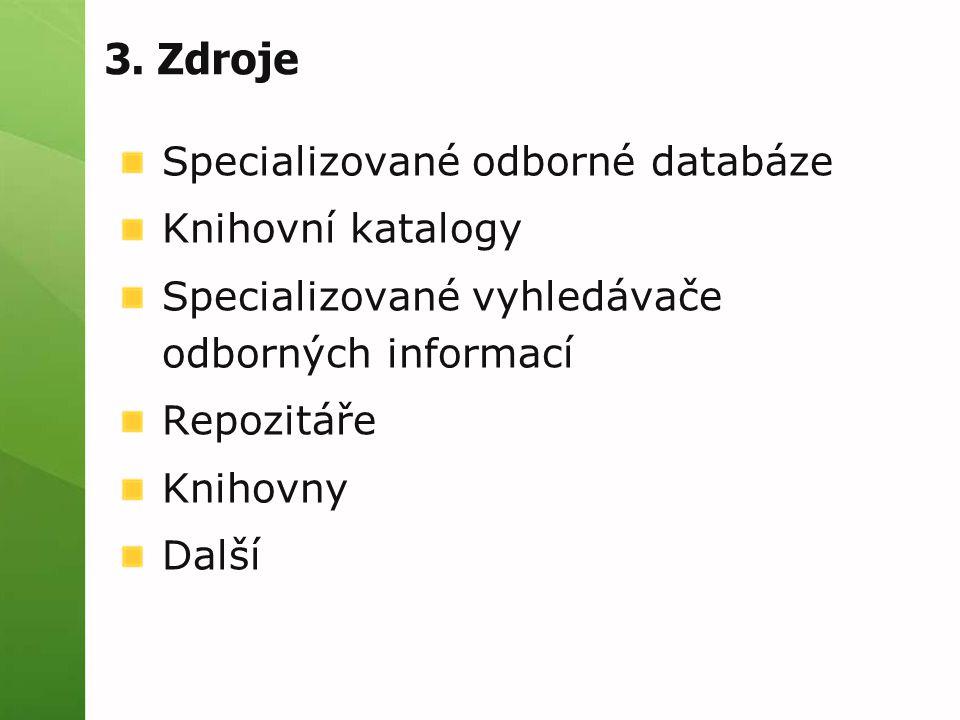 3. Zdroje Specializované odborné databáze Knihovní katalogy Specializované vyhledávače odborných informací Repozitáře Knihovny Další