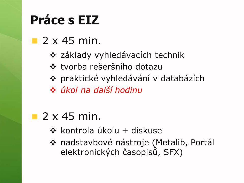 Práce s EIZ 2 x 45 min.  základy vyhledávacích technik  tvorba rešeršního dotazu  praktické vyhledávání v databázích  úkol na další hodinu 2 x 45