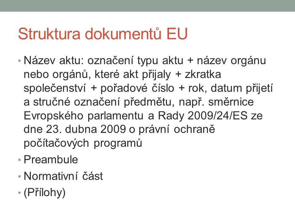 Struktura dokumentů EU Název aktu: označení typu aktu + název orgánu nebo orgánů, které akt přijaly + zkratka společenství + pořadové číslo + rok, dat