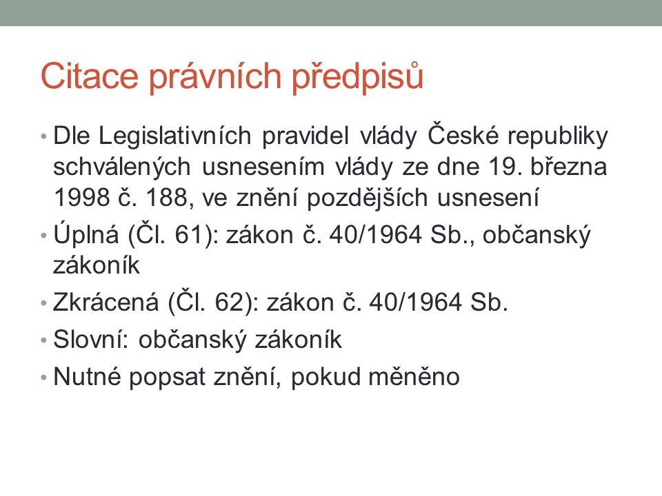 Citace právních předpisů Dle Legislativních pravidel vlády České republiky schválených usnesením vlády ze dne 19. března 1998 č. 188, ve znění pozdějš