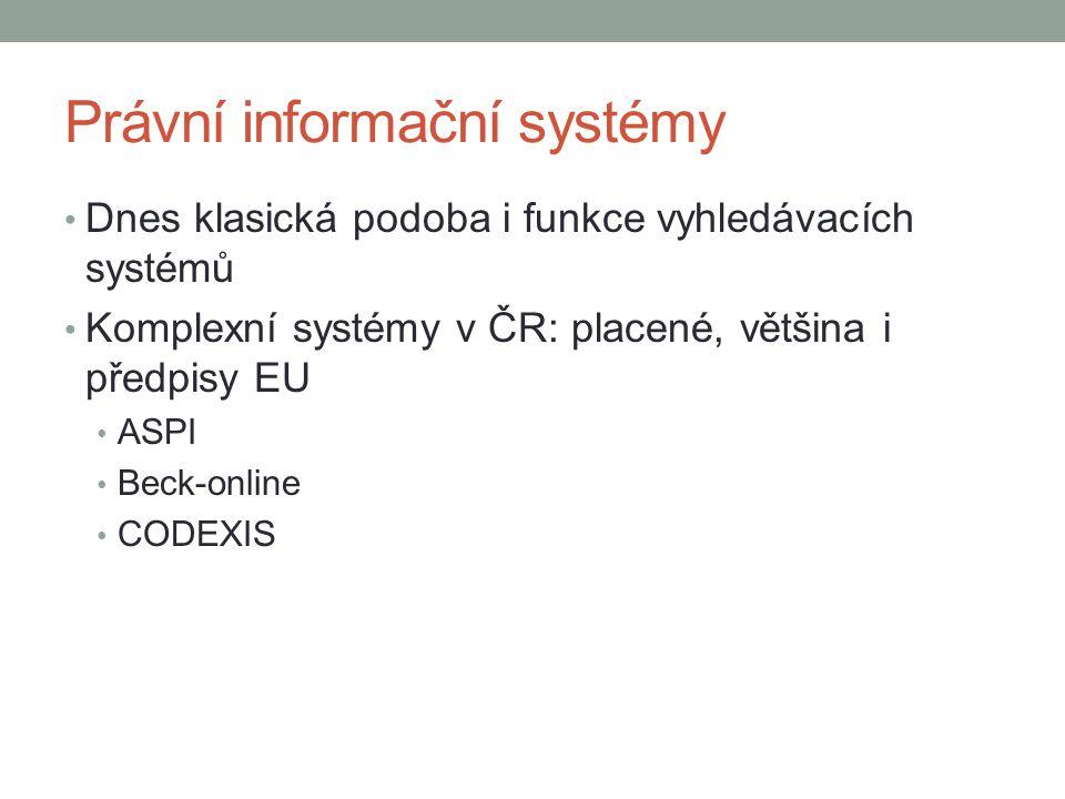 Právní informační systémy Dnes klasická podoba i funkce vyhledávacích systémů Komplexní systémy v ČR: placené, většina i předpisy EU ASPI Beck-online