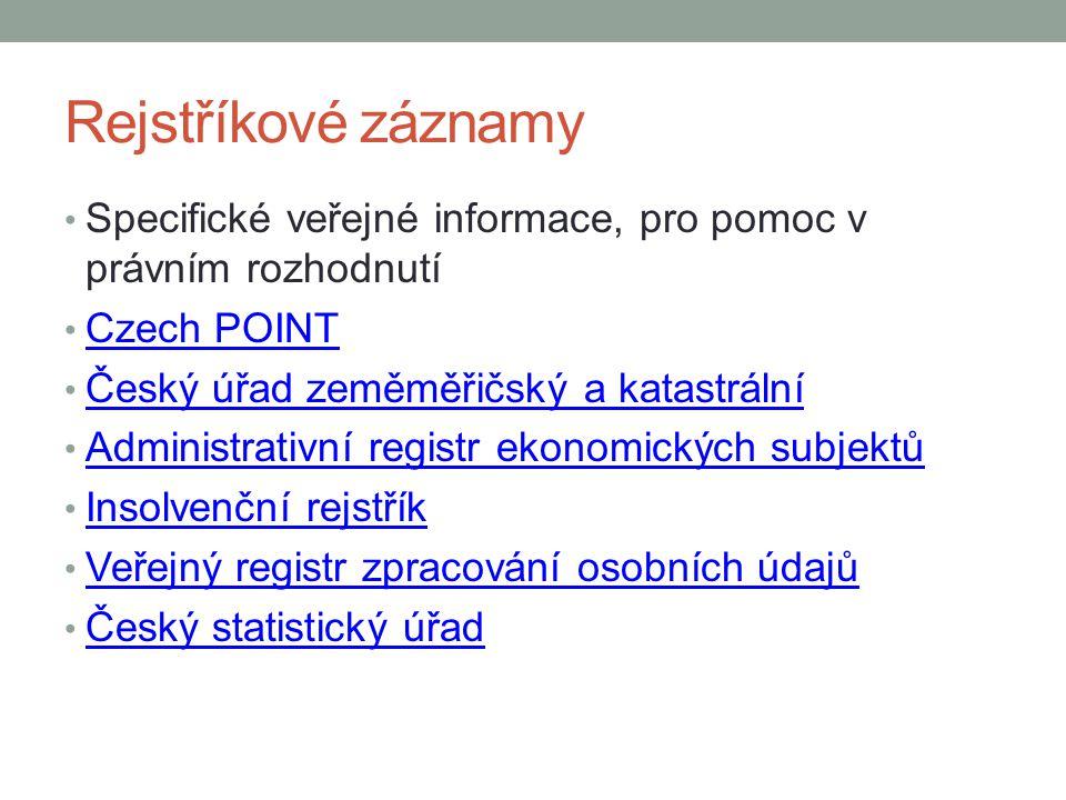 Rejstříkové záznamy Specifické veřejné informace, pro pomoc v právním rozhodnutí Czech POINT Český úřad zeměměřičský a katastrální Administrativní reg