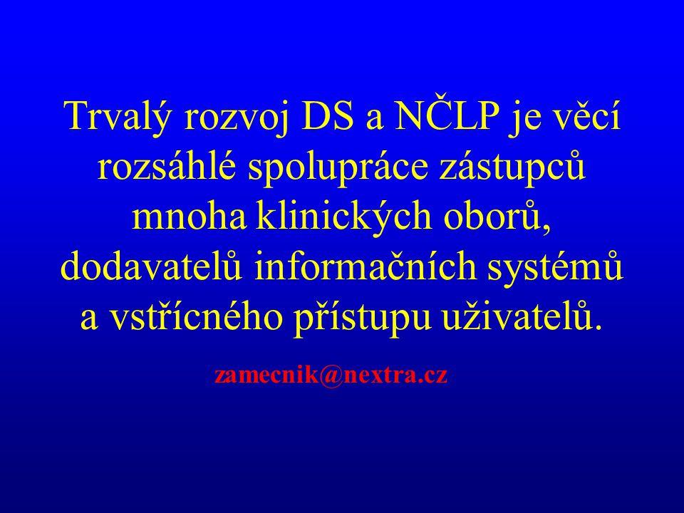 Trvalý rozvoj DS a NČLP je věcí rozsáhlé spolupráce zástupců mnoha klinických oborů, dodavatelů informačních systémů a vstřícného přístupu uživatelů.