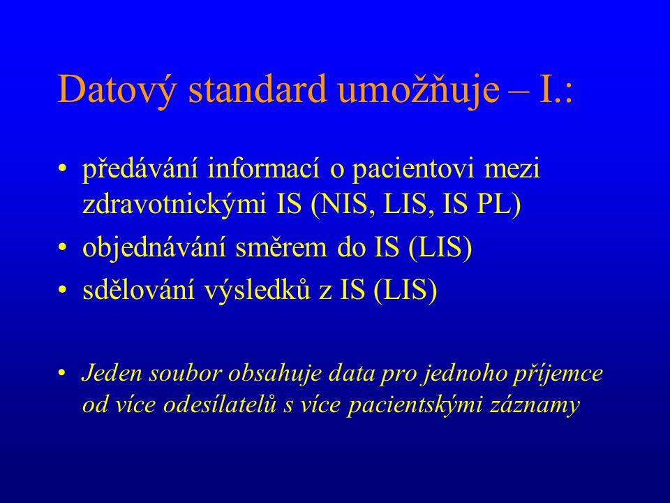Datový standard umožňuje – I.: předávání informací o pacientovi mezi zdravotnickými IS (NIS, LIS, IS PL) objednávání směrem do IS (LIS) sdělování výsledků z IS (LIS) Jeden soubor obsahuje data pro jednoho příjemce od více odesílatelů s více pacientskými záznamy