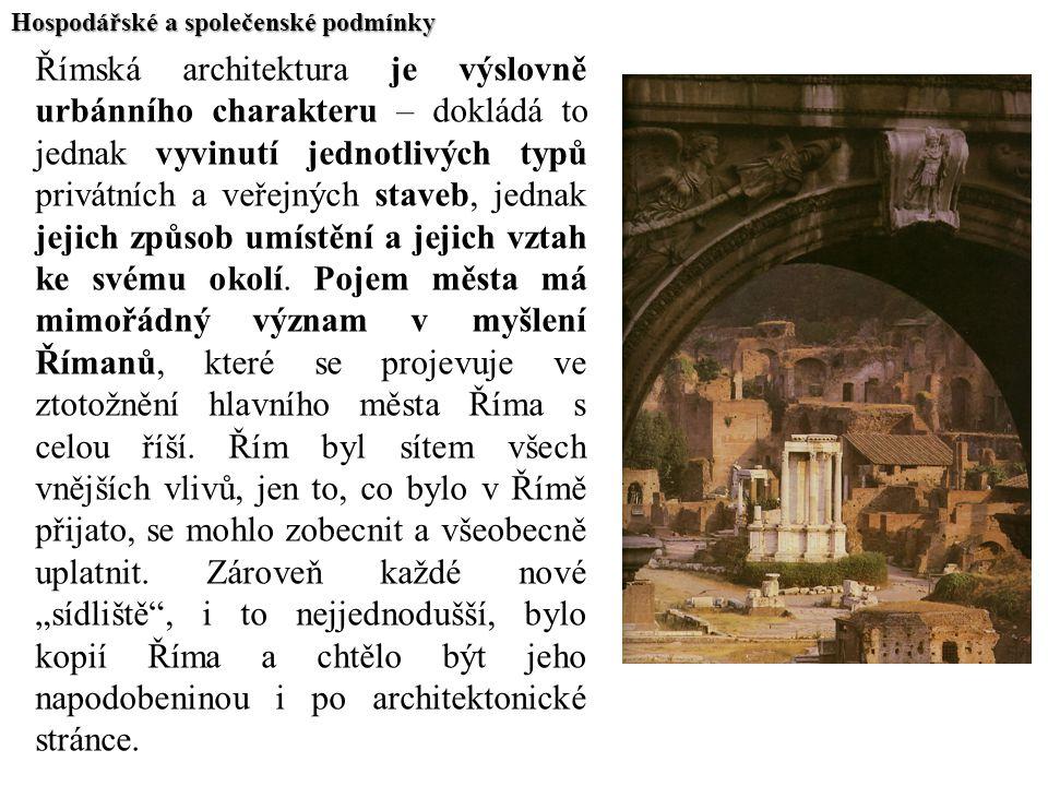 Hospodářské a společenské podmínky Římská architektura je výslovně urbánního charakteru – dokládá to jednak vyvinutí jednotlivých typů privátních a ve