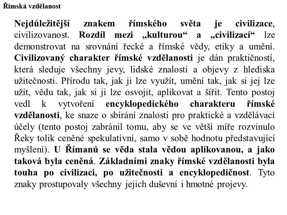 """Římská vzdělanost Nejdůležitější znakem římského světa je civilizace, civilizovanost. Rozdíl mezi """"kulturou"""" a """"civilizací"""" lze demonstrovat na srovná"""