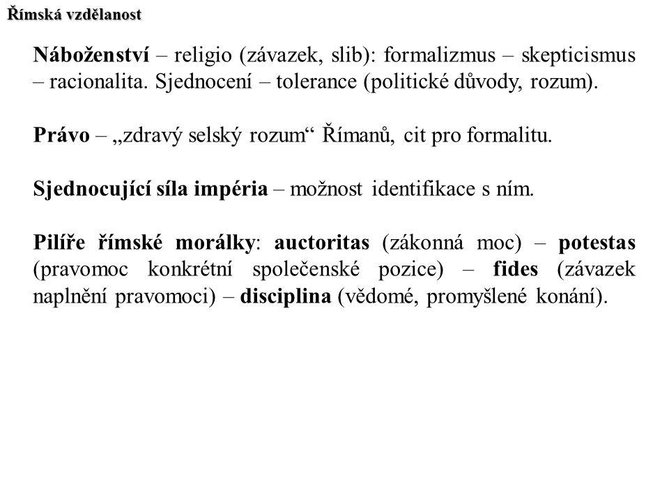 Římská vzdělanost Náboženství – religio (závazek, slib): formalizmus – skepticismus – racionalita. Sjednocení – tolerance (politické důvody, rozum). P