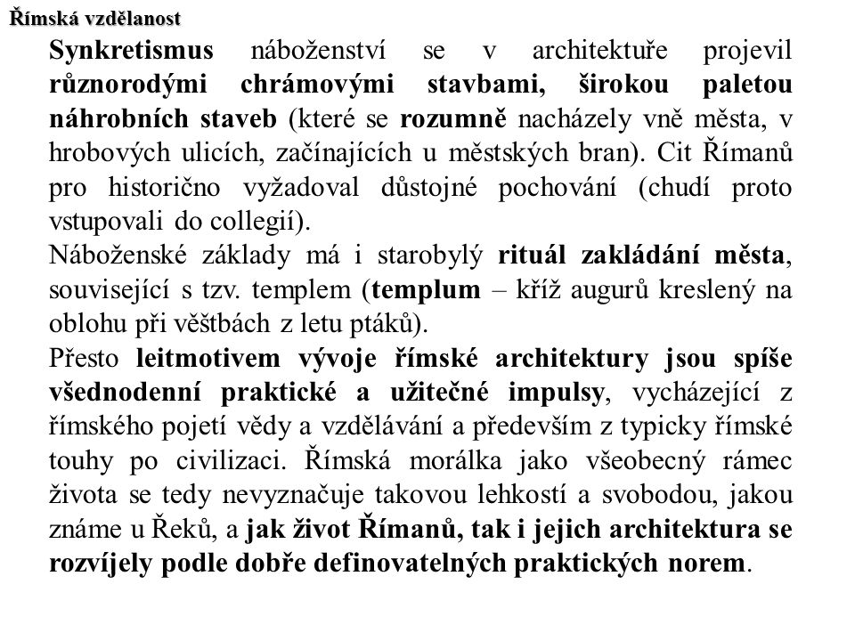 Římská vzdělanost Synkretismus náboženství se v architektuře projevil různorodými chrámovými stavbami, širokou paletou náhrobních staveb (které se roz