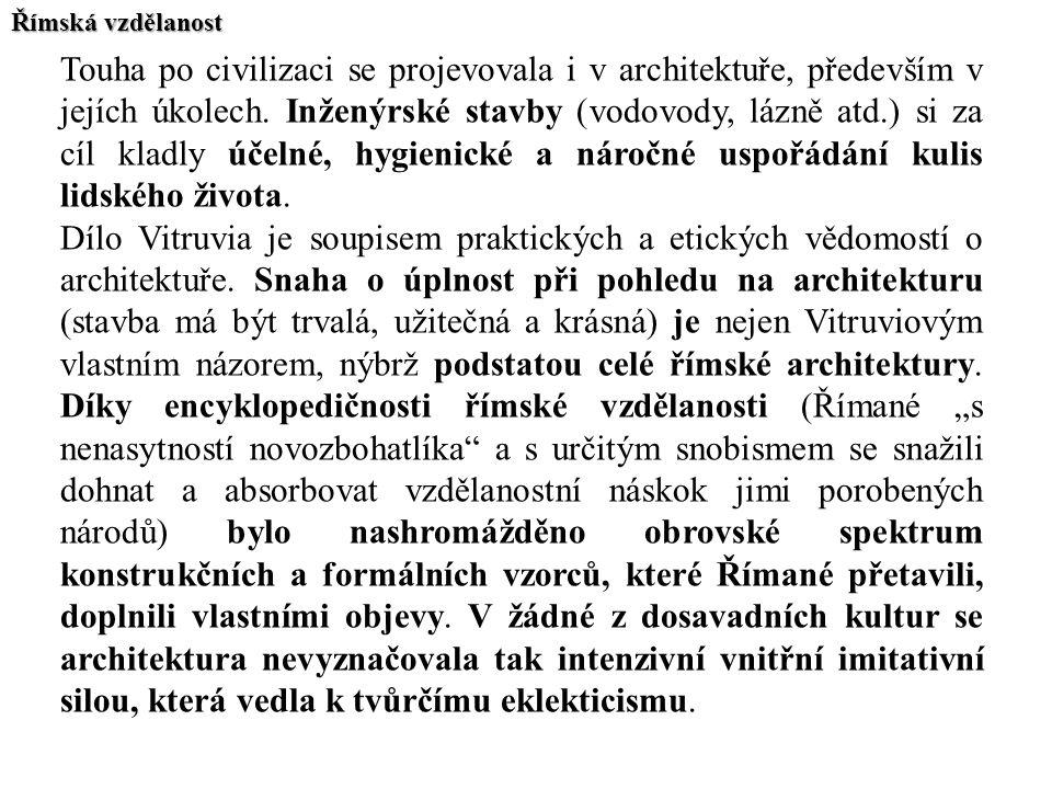 Římská vzdělanost Touha po civilizaci se projevovala i v architektuře, především v jejích úkolech. Inženýrské stavby (vodovody, lázně atd.) si za cíl