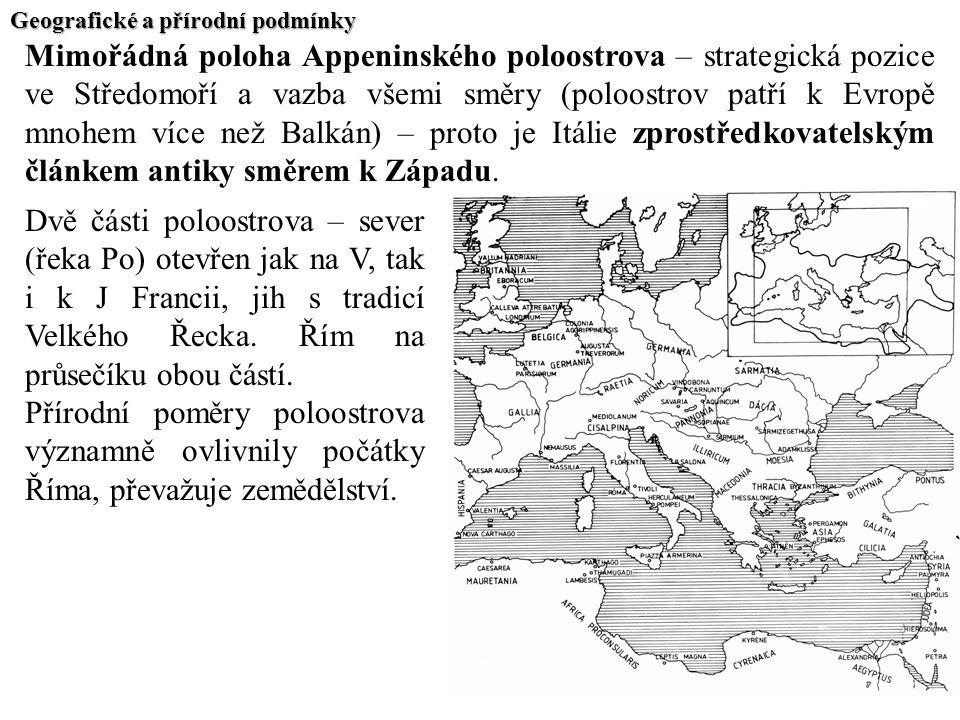 Geografické a přírodní podmínky Mimořádná poloha Appeninského poloostrova – strategická pozice ve Středomoří a vazba všemi směry (poloostrov patří k E