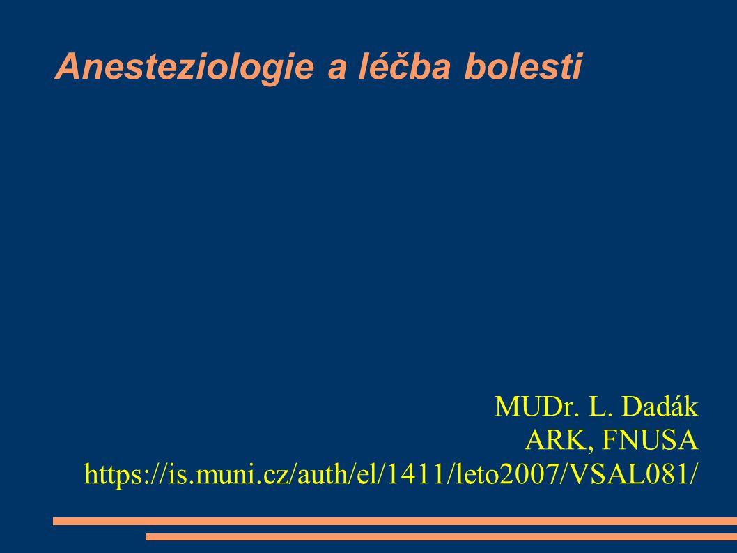 Anesteziologie a léčba bolesti MUDr. L. Dadák ARK, FNUSA https://is.muni.cz/auth/el/1411/leto2007/VSAL081/