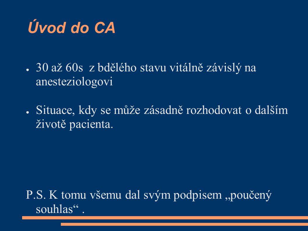 Úvod do CA ● 30 až 60s z bdělého stavu vitálně závislý na anesteziologovi ● Situace, kdy se může zásadně rozhodovat o dalším životě pacienta. P.S. K t