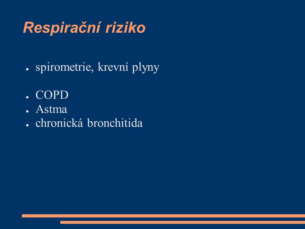 Respirační riziko ● spirometrie, krevní plyny ● COPD ● Astma ● chronická bronchitida