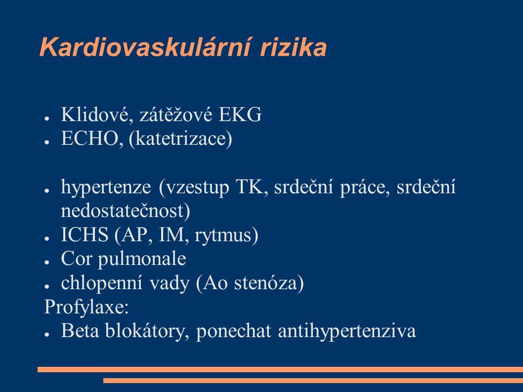 Kardiovaskulární rizika ● Klidové, zátěžové EKG ● ECHO, (katetrizace) ● hypertenze (vzestup TK, srdeční práce, srdeční nedostatečnost) ● ICHS (AP, IM,