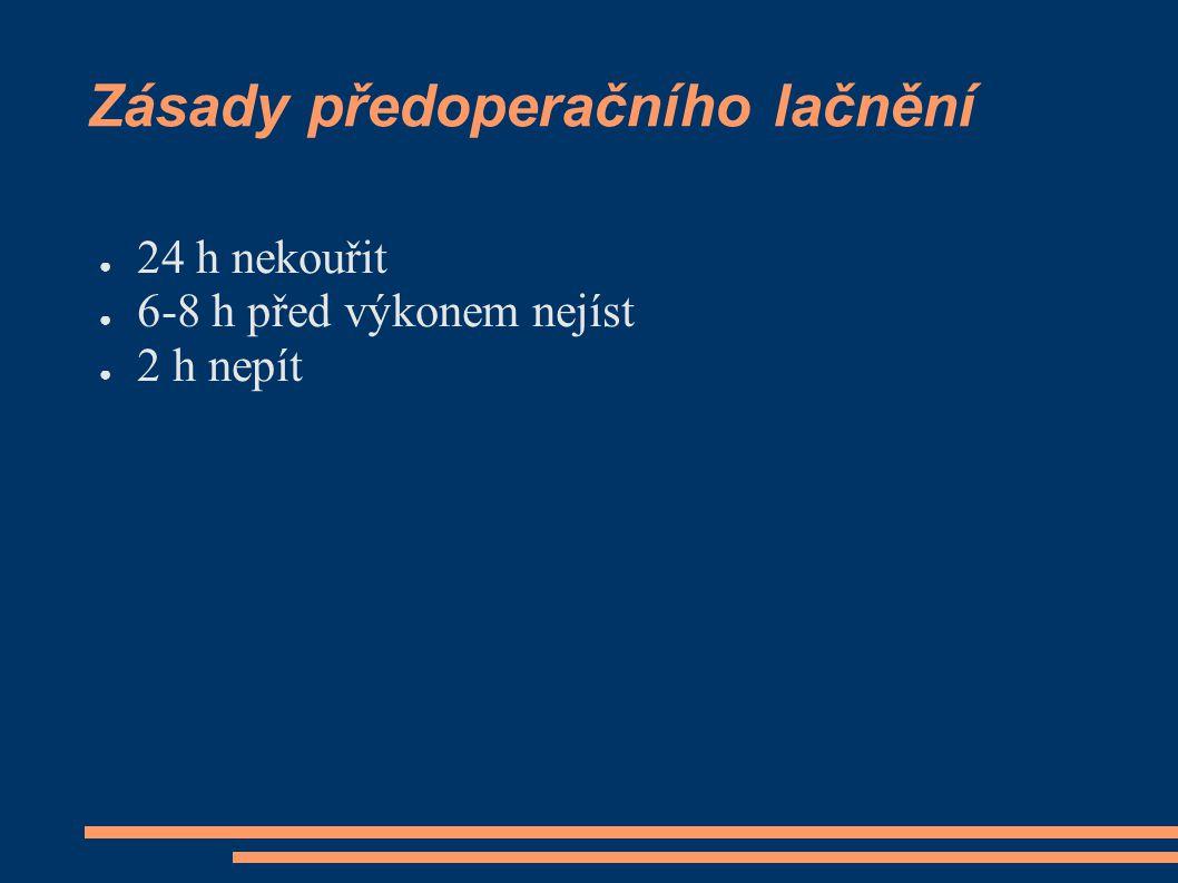 Zásady předoperačního lačnění ● 24 h nekouřit ● 6-8 h před výkonem nejíst ● 2 h nepít