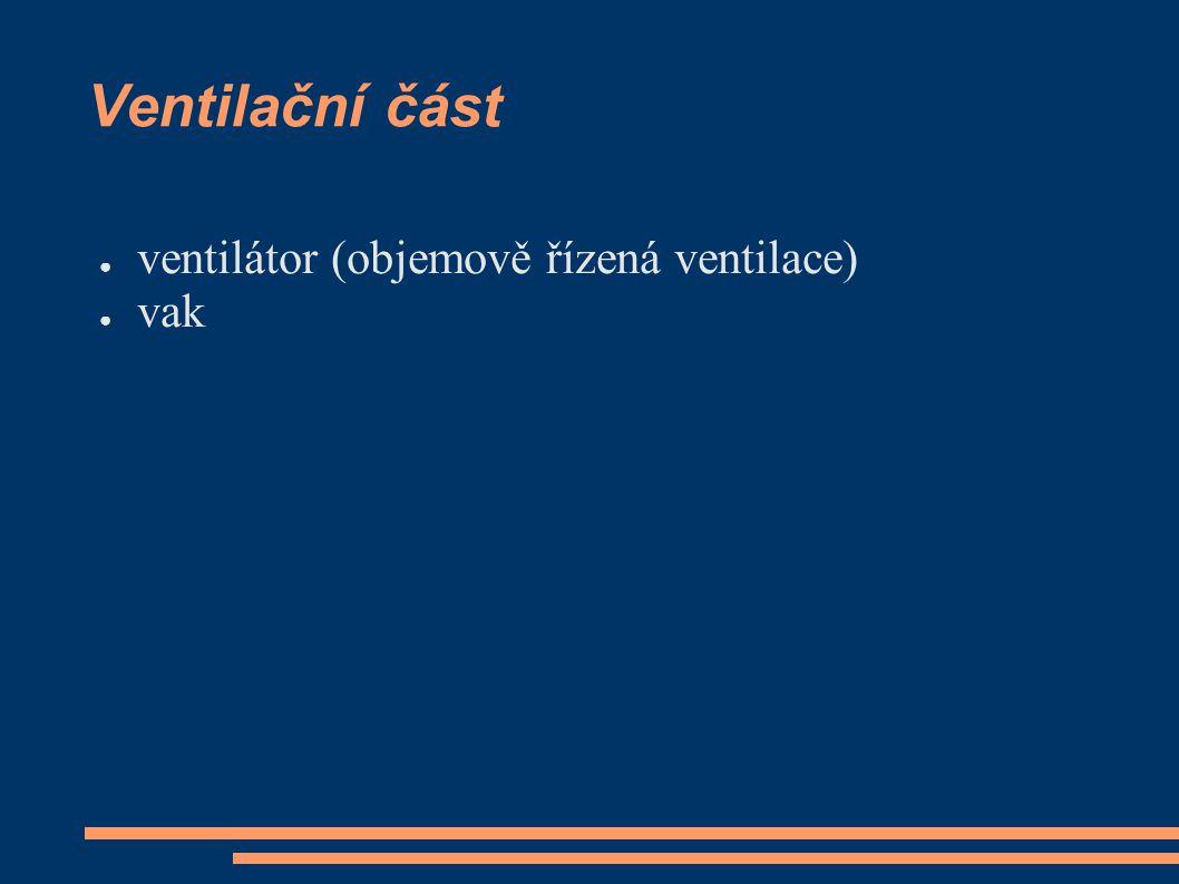Ventilační část ● ventilátor (objemově řízená ventilace) ● vak
