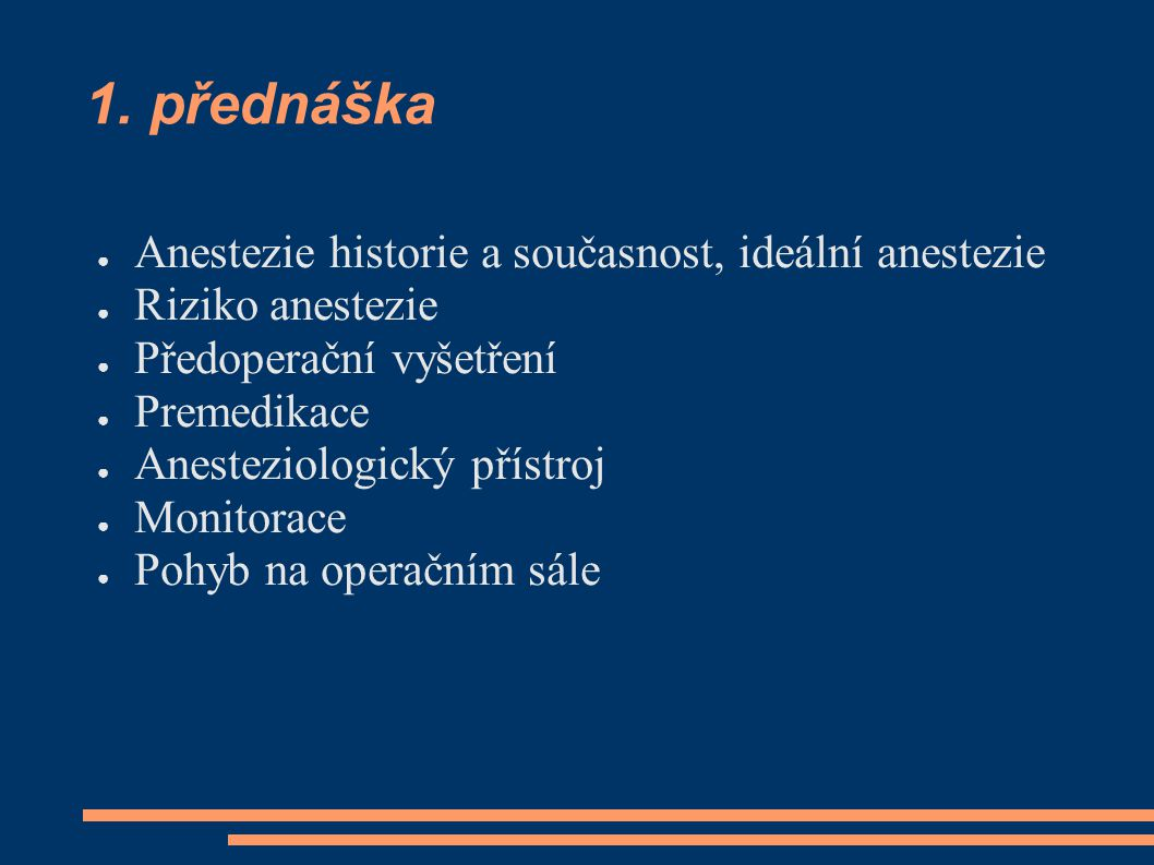 1. přednáška ● Anestezie historie a současnost, ideální anestezie ● Riziko anestezie ● Předoperační vyšetření ● Premedikace ● Anesteziologický přístro