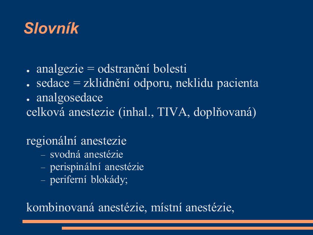 Slovník ● analgezie = odstranění bolesti ● sedace = zklidnění odporu, neklidu pacienta ● analgosedace celková anestezie (inhal., TIVA, doplňovaná) reg