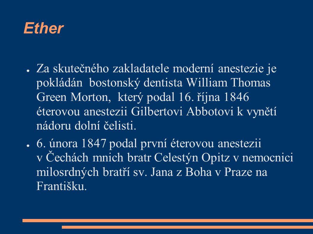 Ether ● Za skutečného zakladatele moderní anestezie je pokládán bostonský dentista William Thomas Green Morton, který podal 16. října 1846 éterovou an
