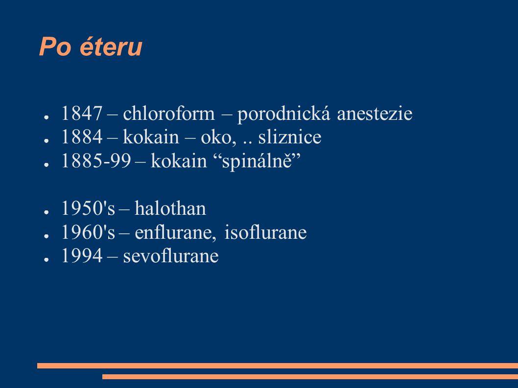 "Po éteru ● 1847 – chloroform – porodnická anestezie ● 1884 – kokain – oko,.. sliznice ● 1885-99 – kokain ""spinálně"" ● 1950's – halothan ● 1960's – enf"