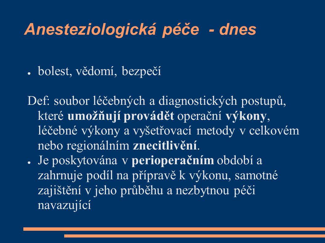 Anesteziologická péče - dnes ● bolest, vědomí, bezpečí Def: soubor léčebných a diagnostických postupů, které umožňují provádět operační výkony, léčebn