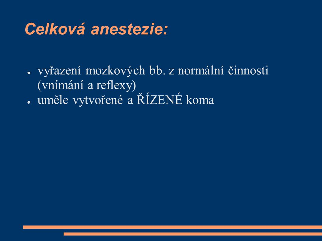 Celková anestezie: ● vyřazení mozkových bb. z normální činnosti (vnímání a reflexy) ● uměle vytvořené a ŘÍZENÉ koma