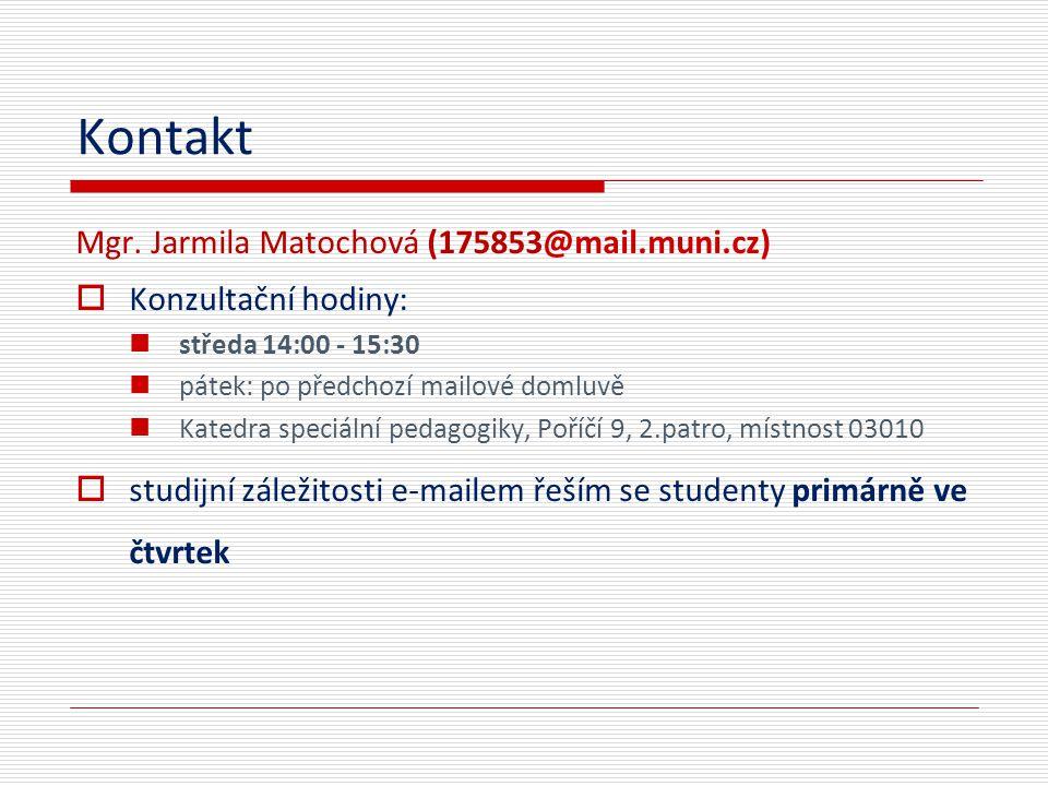 Kontakt Mgr. Jarmila Matochová (175853@mail.muni.cz)  Konzultační hodiny: středa 14:00 - 15:30 pátek: po předchozí mailové domluvě Katedra speciální