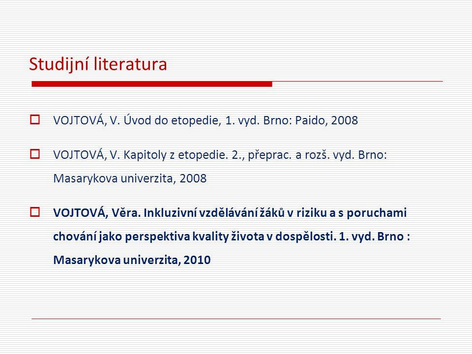 Studijní literatura  VOJTOVÁ, V. Úvod do etopedie, 1. vyd. Brno: Paido, 2008  VOJTOVÁ, V. Kapitoly z etopedie. 2., přeprac. a rozš. vyd. Brno: Masar