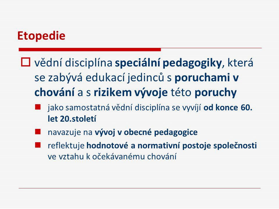Etopedie  vědní disciplína speciální pedagogiky, která se zabývá edukací jedinců s poruchami v chování a s rizikem vývoje této poruchy jako samostatn